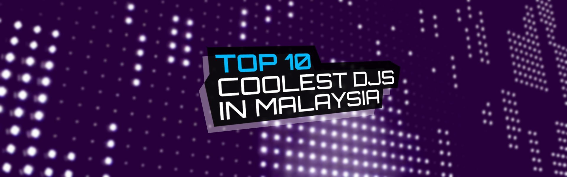 Top 10 Coolest DJs in Malaysia