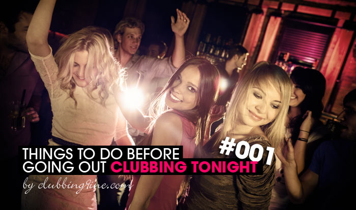 Things to do before going clubbing tonight