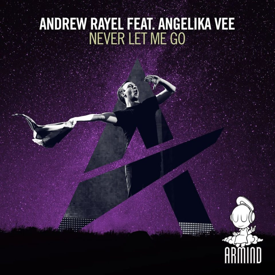 Andrew Rayel feat. Angelika Vee Never Let Me Go
