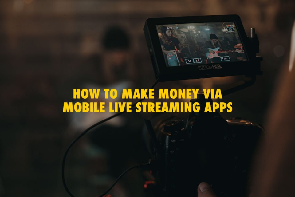 How To Make Money Mobile Live Streaming